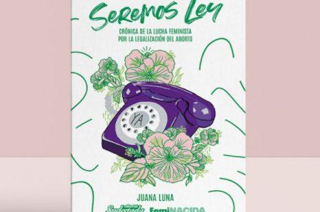SEREMOS LEY: nuevo libro de crónica feminista